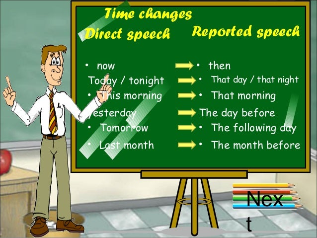 Time changes Direct speech Reported speech • now • then Today / tonight • That day / that night • This morning • That morn...