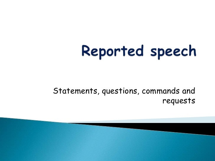Reported speech<br />Statements, questions, commands and requests <br />