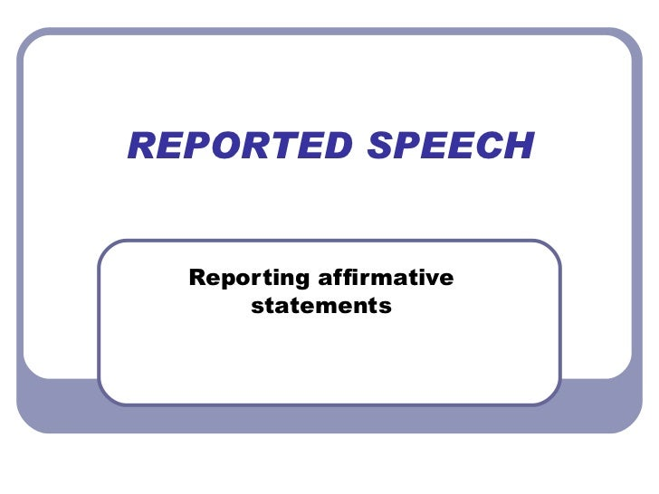 REPORTED SPEECH Reporting affirmative statements