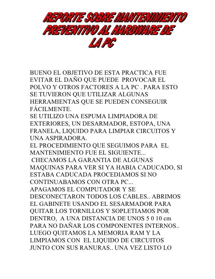 BUENO EL OBJETIVO DE ESTA PRACTICA FUEEVITAR EL DAÑO QUE PUEDE PROVOCAR ELPOLVO Y OTROS FACTORES A LA PC . PARA ESTOSE TUV...
