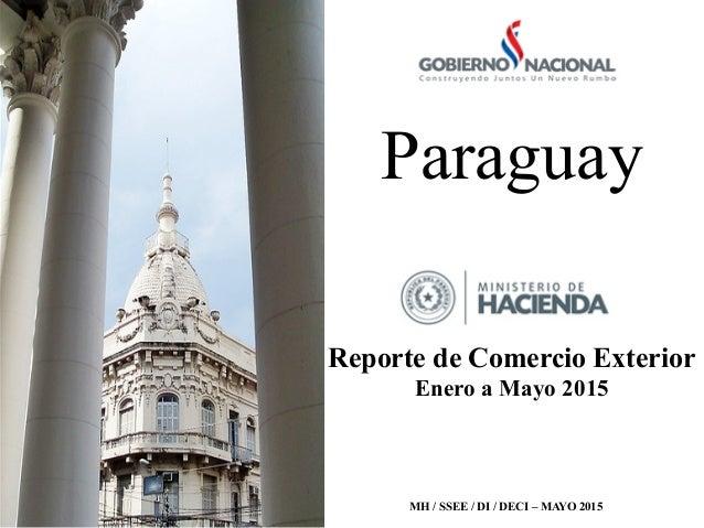 Paraguay   Reporte de Comercio Exterior Enero a Mayo 2015 MH / SSEE / DI / DECI – MAYO 2015