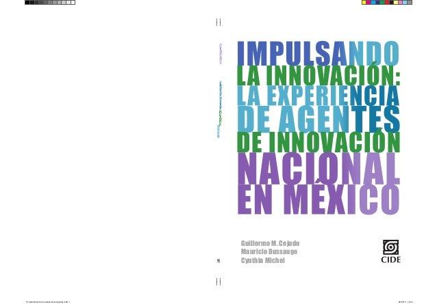 Impulsandolainnovación:LaexperienciadeAgentesdeInnovaciónNacionalenMéxico Guillermo M. Cejudo Mauricio Dussauge Cynthia Mi...