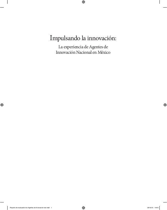 Impulsando la innovación: La experiencia de Agentes de Innovación Nacional en México Reporte de evaluación de Agentes de I...