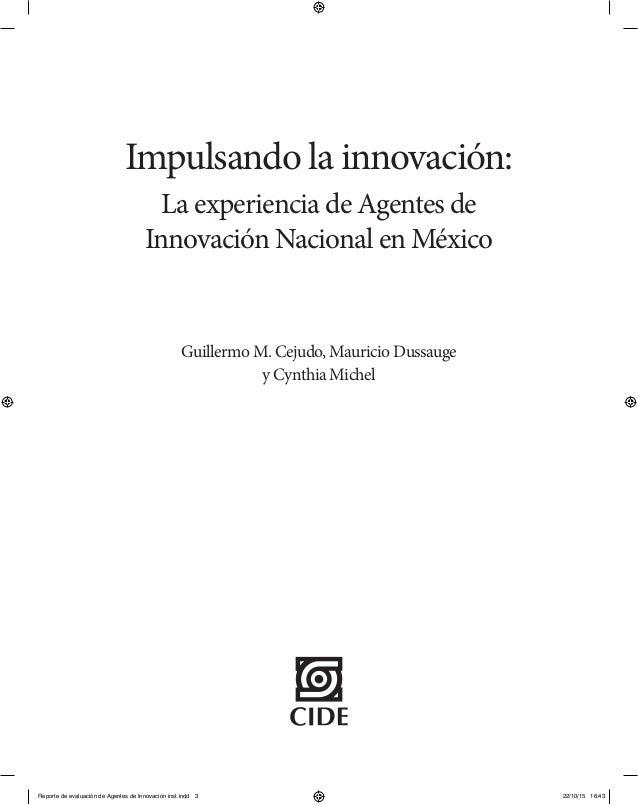 Impulsando la innovación: La experiencia de Agentes de Innovación Nacional en México Guillermo M. Cejudo, Mauricio Dussaug...