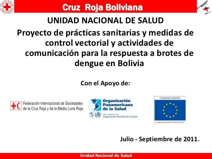 Cruz Roja Boliviana        UNIDAD NACIONAL DE SALUDProyecto de prácticas sanitarias y medidas de       control vectorial y...
