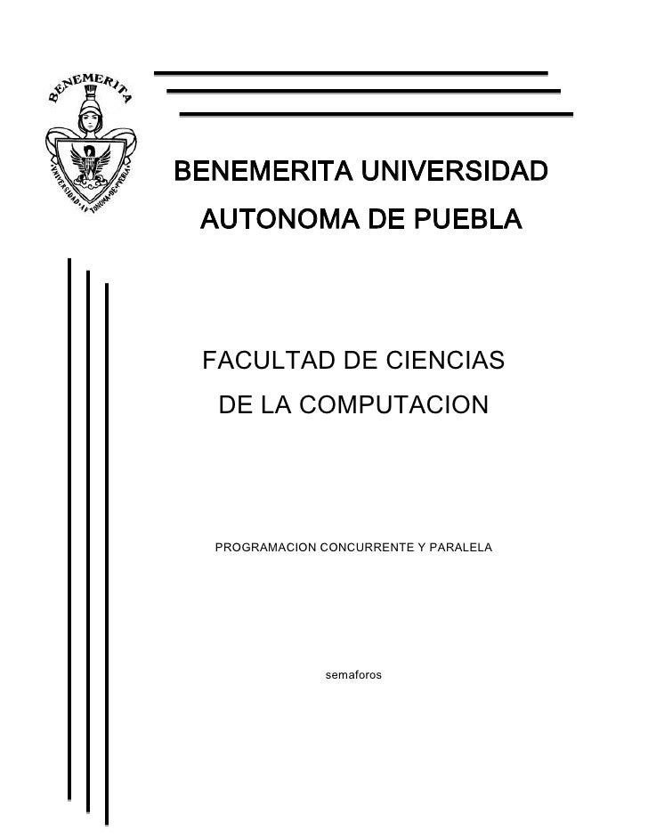 BENEMERITA UNIVERSIDAD AUTONOMA DE PUEBLA FACULTAD DE CIENCIAS  DE LA COMPUTACION  PROGRAMACION CONCURRENTE Y PARALELA    ...