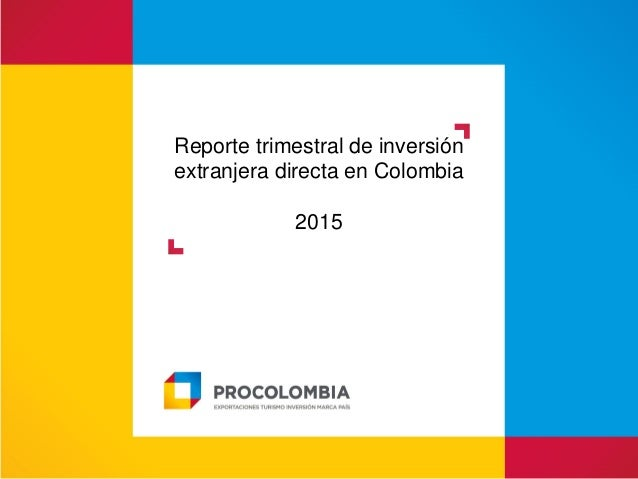 Reporte trimestral de inversión extranjera directa en Colombia 2015