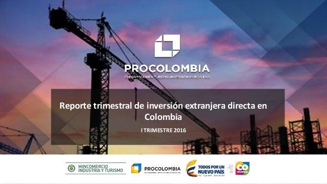 Enero - marzo de 2016 I TRIMESTRE 2016 Reporte trimestral de inversión extranjera directa en Colombia