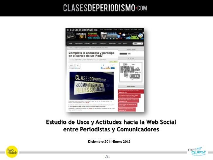 Estudio de Usos y Actitudes hacia Ia Web Social      entre Periodistas y Comunicadores               Diciembre 2011-Enero ...
