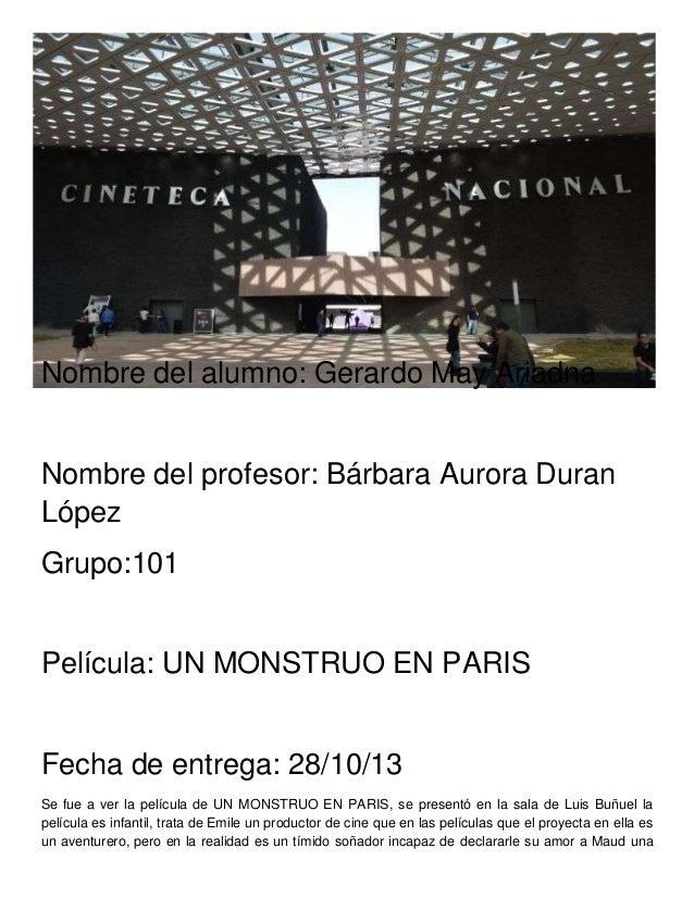 Nombre del alumno: Gerardo May Ariadna Nombre del profesor: Bárbara Aurora Duran López Grupo:101 Película: UN MONSTRUO EN ...