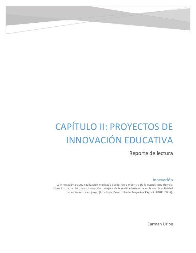CAPÍTULO II: PROYECTOS DE   INNOVACIÓN EDUCATIVA                                                           Reporte de lect...