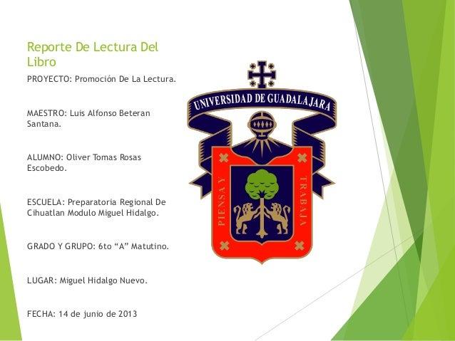 Reporte De Lectura DelLibroPROYECTO: Promoción De La Lectura.MAESTRO: Luis Alfonso BeteranSantana.ALUMNO: Oliver Tomas Ros...