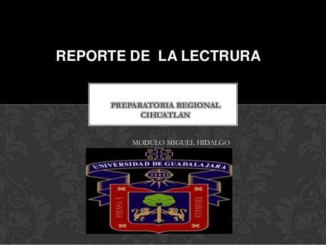 REPORTE DE LA LECTRURA  PREPARATORIA REGIONAL CIHUATLAN MODULO MIGUEL HIDALGO