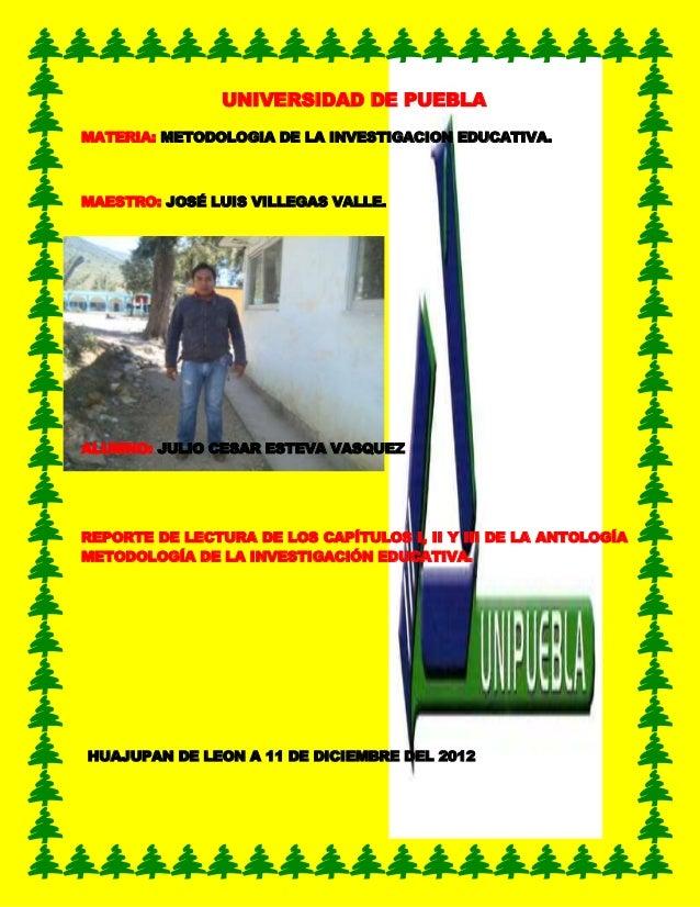 UNIVERSIDAD DE PUEBLAMATERIA: METODOLOGIA DE LA INVESTIGACION EDUCATIVA.MAESTRO: JOSÉ LUIS VILLEGAS VALLE.ALUMNO: JULIO CE...