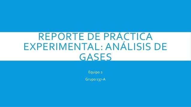 REPORTE DE PRÁCTICA EXPERIMENTAL: ANÁLISIS DE GASES Equipo 2 Grupo 137-A