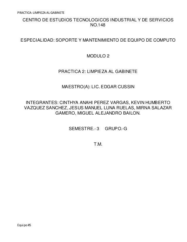 PRACTICA: LIMPIEZA AL GABINETE  CENTRO DE ESTUDIOS TECNOLOGICOS INDUSTRIAL Y DE SERVICIOS  Equipo #5  NO.148  ESPECIALIDAD...
