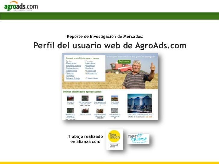 Reporte de Investigación de Mercados:Perfil del usuario web de AgroAds.com        Trabajo realizado         en alianza con...