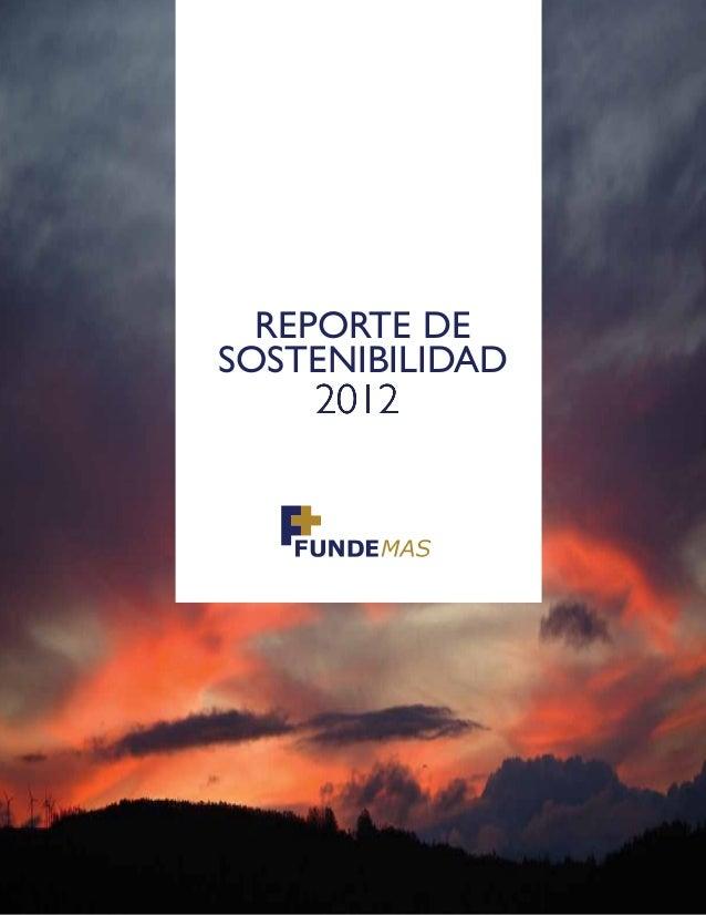 Memoria de Sostenibilidad 2012 FUNDEMAS 1 REPORTE DE SOSTENIBILIDAD 2012201220122012