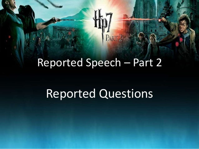 Reported Speech – Part 2 Reported Questions