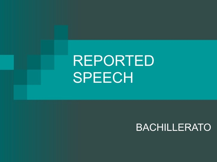 REPORTED SPEECH BACHILLERATO
