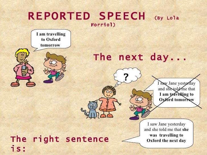 REPORTED SPEECH  (By Lola Forriol) The next day... The right sentence is: I saw Jane yesterday and she told me that  she w...