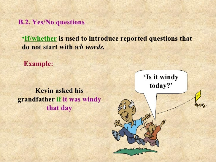 B.2. Yes/No questions <ul><li>If/whether  is used to introduce reported questions that do not start with  wh words. </li><...
