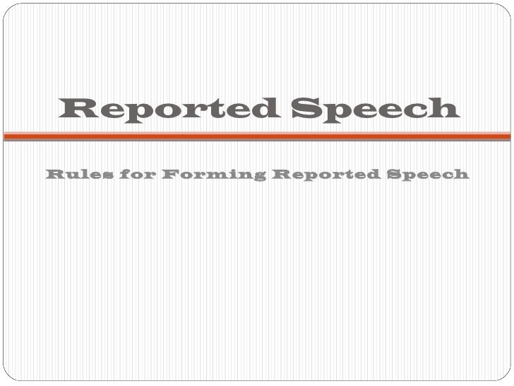 Reported Speech <ul><li>Rules for Forming Reported Speech </li></ul>