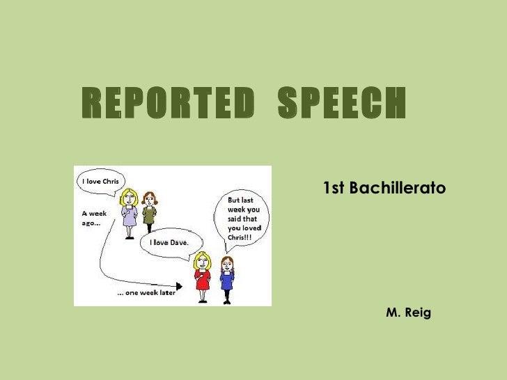 REPORTED SPEECH           1st Bachillerato                   M. Reig