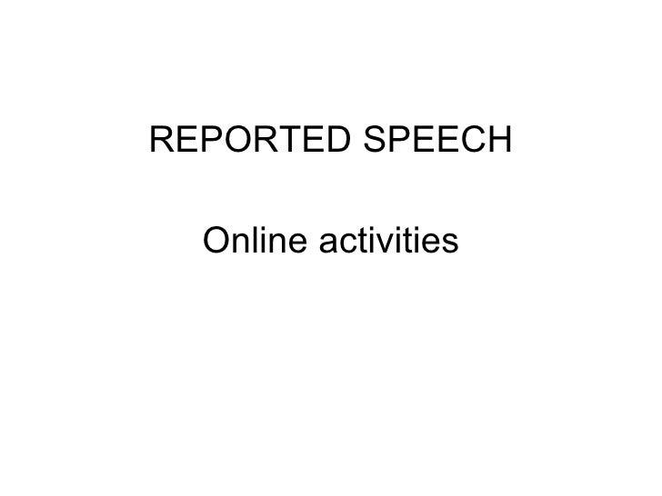 <ul><li>REPORTED SPEECH </li></ul><ul><li>Online activities </li></ul>