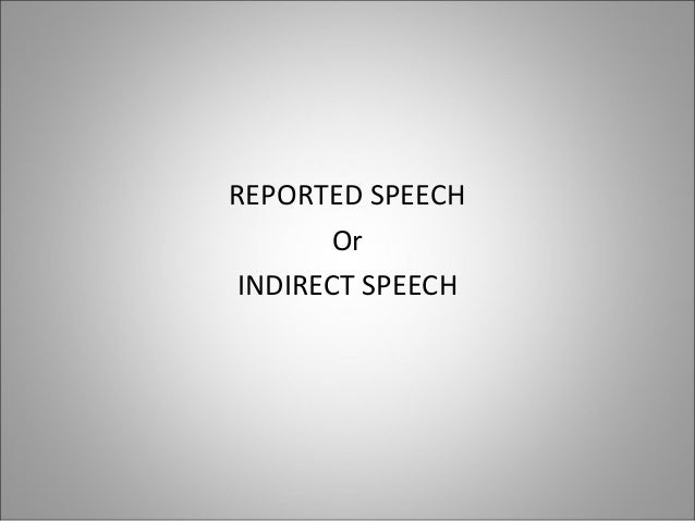 REPORTED SPEECHOrINDIRECT SPEECH