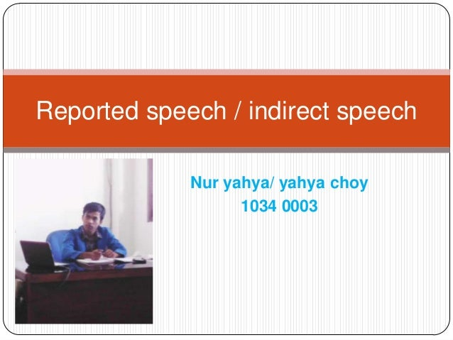 Nur yahya/ yahya choy1034 0003Reported speech / indirect speech