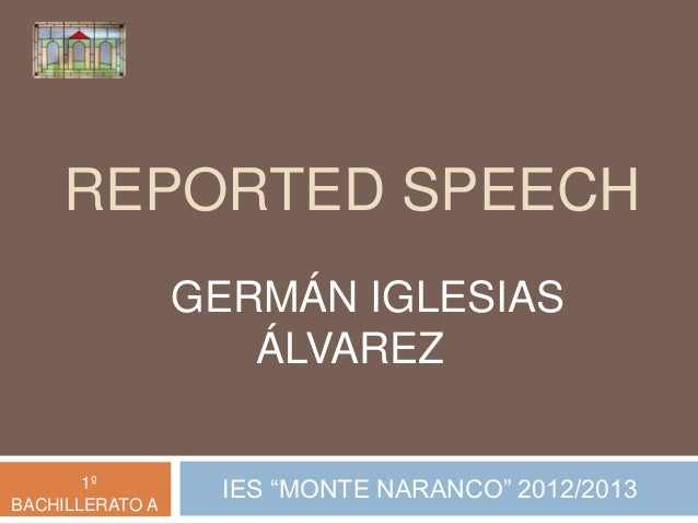 "REPORTED SPEECHIES ""MONTE NARANCO"" 2012/20131ºBACHILLERATO AGERMÁN IGLESIASÁLVAREZ"