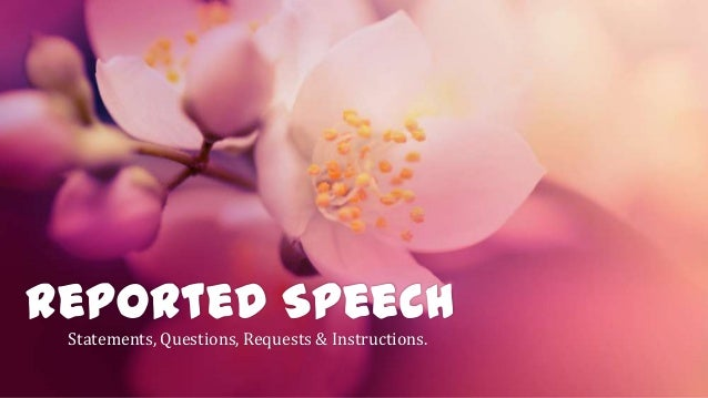 Reported Speech Statements, Questions, Requests & Instructions.