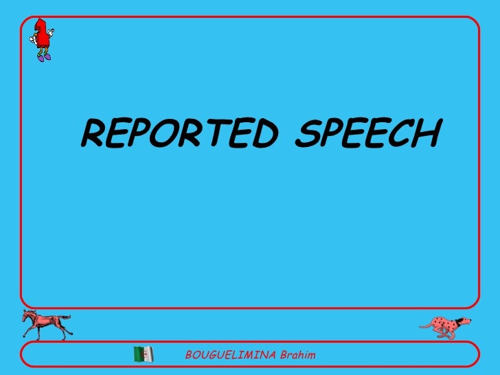 REPORTED SPEECH BOUGUELIMINA Brahim