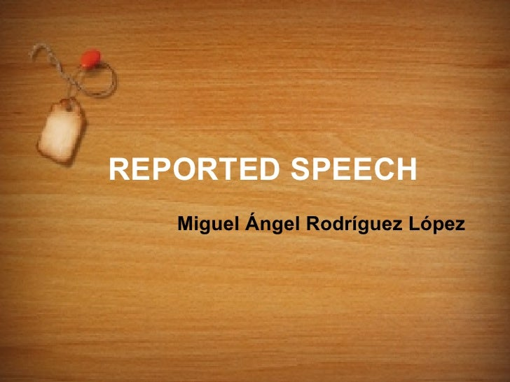 REPORTED SPEECH   Miguel Ángel Rodríguez López