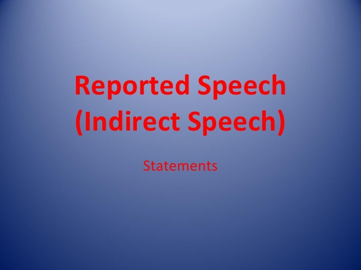 Reported Speech(Indirect Speech)     Statements