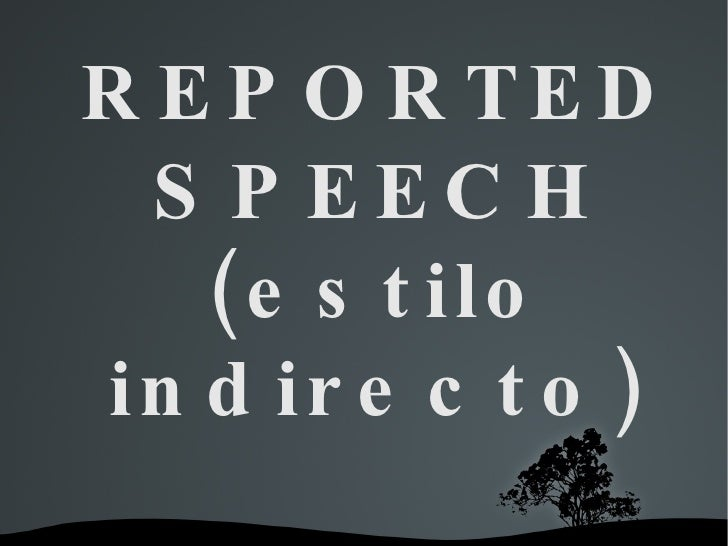 REPORTED SPEECH (estilo indirecto)