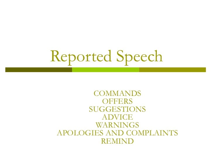 Reported Speech COMMANDS OFFERS SUGGESTIONS ADVICE WARNINGS APOLOGIES AND COMPLAINTS REMIND