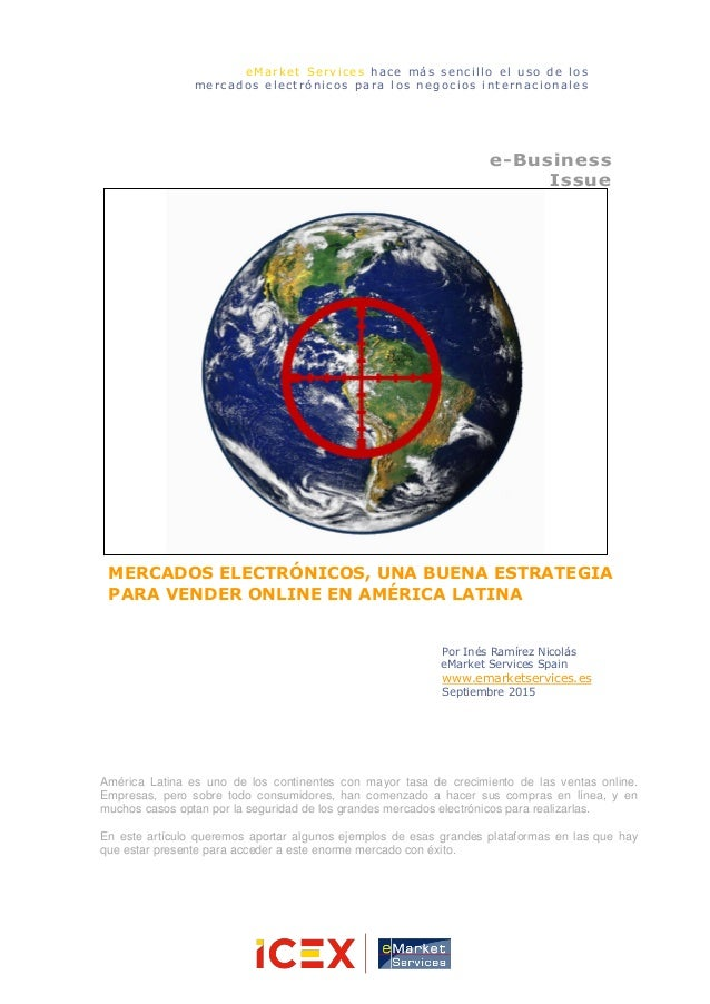 MERCADOS ELECTRÓNICOS, UNA BUENA ESTRATEGIA PARA VENDER ONLINE EN AMÉRICA LATINA e-Business Issue Por Inés Ramírez Nicolás...