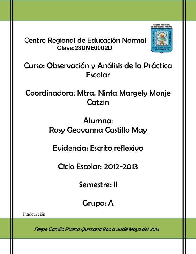 Centro Regional de Educación NormalClave:23DNE0002DCurso: Observación y Análisis de la PrácticaEscolarCoordinadora: Mtra. ...