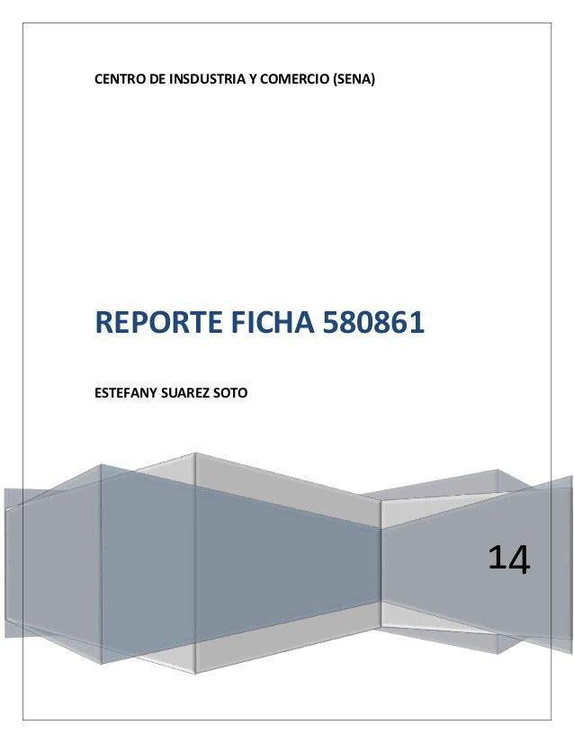 CENTRO DE INSDUSTRIA Y COMERCIO (SENA) 14 REPORTE FICHA 580861 ESTEFANY SUAREZ SOTO