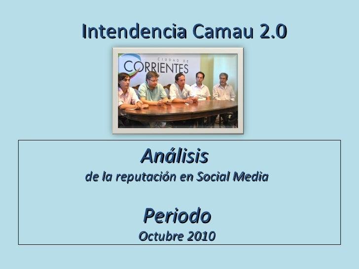 Análisis   de la reputación en Social Media Periodo Octubre 2010 Intendencia Camau 2.0