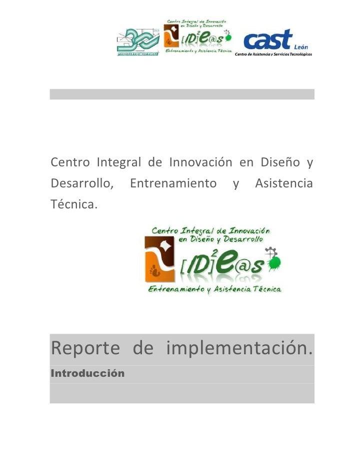 Centro Integral de Innovación en Diseño y Desarrollo, Entrenamiento y Asistencia Técnica.     Reporte de implementación. I...