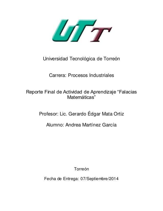 """Universidad Tecnológica de Torreón  Carrera: Procesos Industriales  Reporte Final de Actividad de Aprendizaje """"Falacias  M..."""