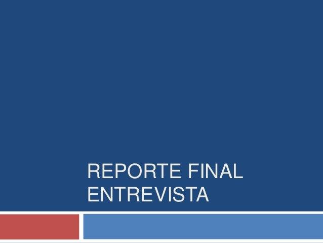 REPORTE FINAL ENTREVISTA