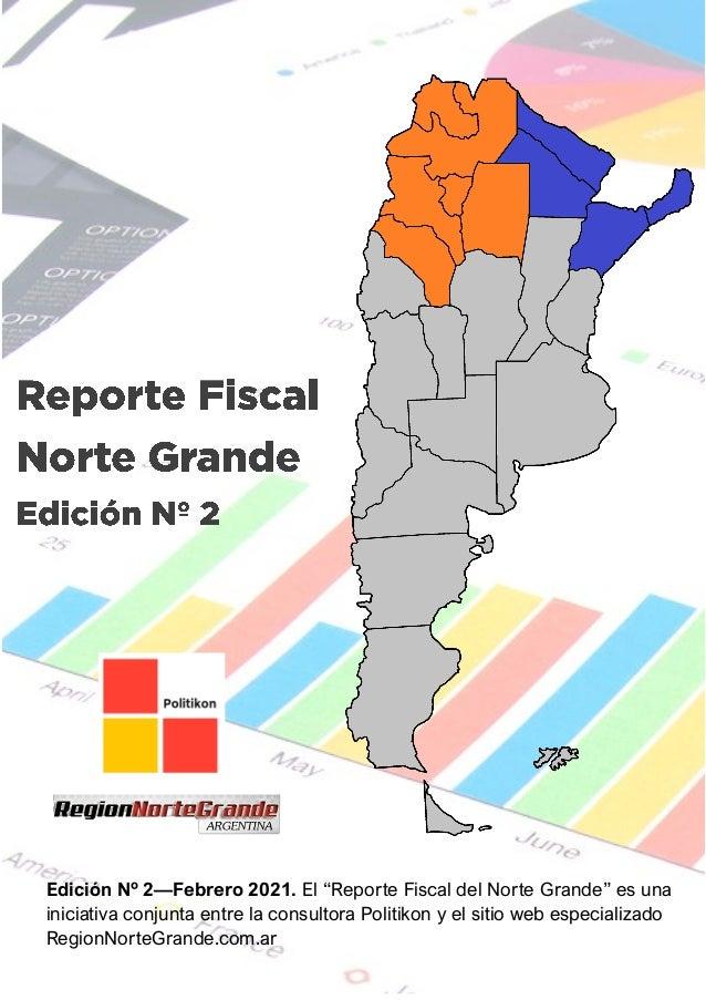 """Edición Nº 2—Febrero 2021. El """"Reporte Fiscal del Norte Grande"""" es una iniciativa conjunta entre la consultora Politikon y..."""