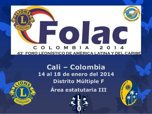 Cali – Colombia  14 al 18 de enero del 2014 Distrito Múltiple F Área estatutaria III