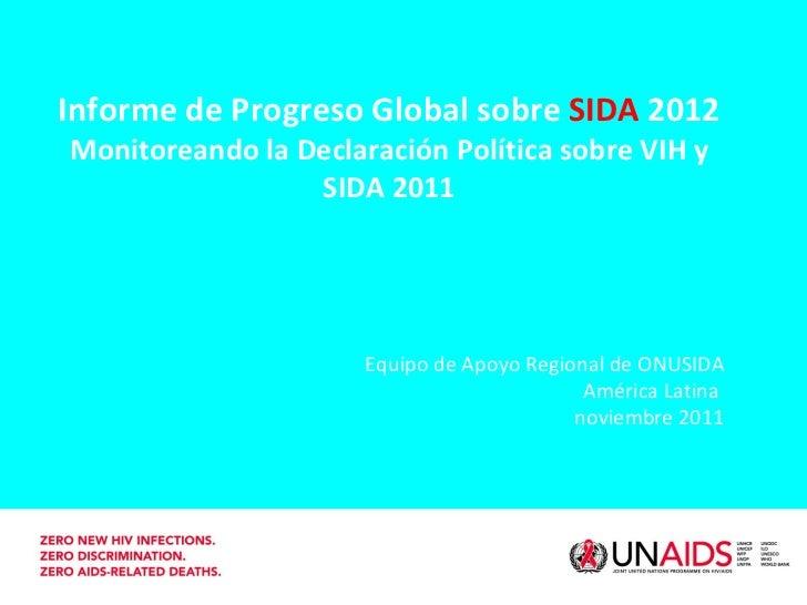 Informe de Progreso Global sobre  SIDA  2012 Monitoreando la Declaración Política sobre VIH y SIDA 2011 Equipo de Apoyo Re...