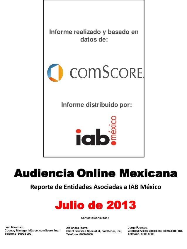 Audiencia Online Mexicana Reporte de Entidades Asociadas a IAB México Julio de 2013 Informe realizado y basado en datos de...