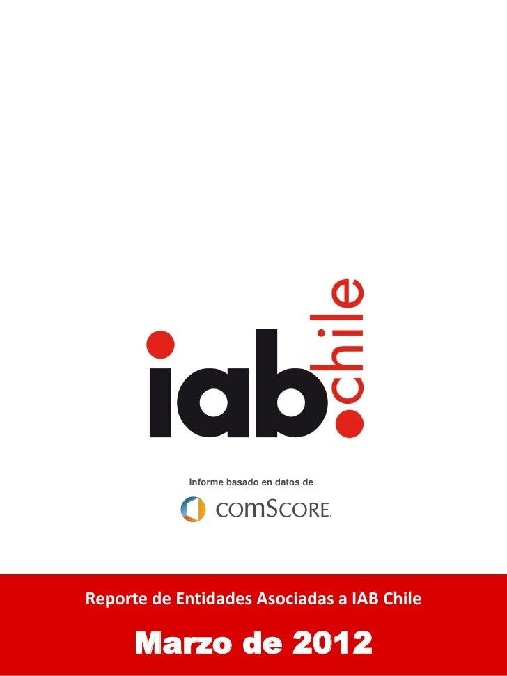 i            Informe basado en datos deAudiencia Online ChilenaReporte de Entidades Asociadas a IAB Chile      Marzo de 2012